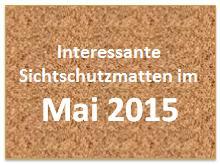 Interessante Sichtschutzmatten im Mai 2015